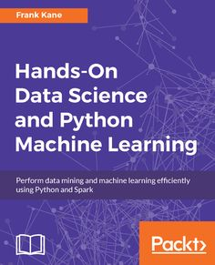 Hands-On Data Science and Python Machine Learning -- Frank Kane