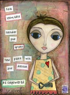 """""""Seek knowledge. Consider your options. Find peace with your decision."""" (Empowered Girl by JCSpock on Etsy)"""