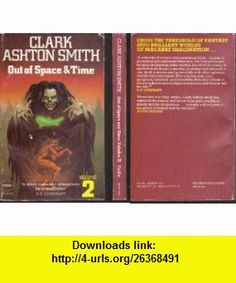Out of Space and Time Volume 2 Clark Ashton Smith ,   ,  , ASIN: B000ERZ5UY , tutorials , pdf , ebook , torrent , downloads , rapidshare , filesonic , hotfile , megaupload , fileserve
