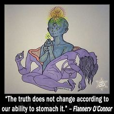 """The truth does not change according to our ability to stomach it."" ~ Flannery O'Connor"