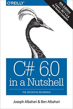 C# 6.0 in a nutshell : the definitive reference / Joseph Albahari & Ben Albahari