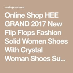 Online Shop HEE GRAND 2017 New Flip Flops Fashion Solid Women Shoes With Crystal Woman Shoes Summer Shoes XWZ475 | Aliexpress Mobile