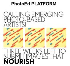 PhotoEd Platform is Calling Emerging Canadian Photography Practitioners to Submit Online the Images That NOURISH, before Midnight November 18, 2016: For a Chance to Be Part of an Online Gallery/ Marketplace http://www.photoxels.com/photoed-platform-nourish-2016/