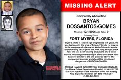 BRYAN DOSSANTOS-GOMES, Age Now: 9, Missing: 12/01/2006. Missing From FORT MYERS, FL. ANYONE HAVING INFORMATION SHOULD CONTACT: Fort Myers Police Department (Florida) 1-239-321-7700 or Your Local FBI.