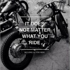 It does not matter what you ride . so long as you ride Funny Motorcycle, Motorcycle Quotes, Custom Motorcycles, Custom Bikes, Speedway Motorcycles, Convertible, Riding Quotes, Biker Quotes, Oldschool