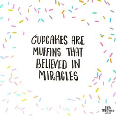 Cupcakes are Muffins that Believed in Miracles // Light Art Print by Kate Thrower Design - X-Small Dessert Quotes, Cupcake Quotes, Cookie Quotes, Quotes About Dessert, Cupcake Recipes, Baking Quotes, Food Quotes, Funny Quotes, Deserts