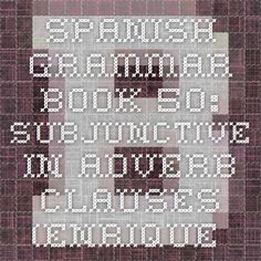 Spanish Grammar Book 50: Subjunctive in Adverb Clauses (Enrique Yepes, Bowdoin)