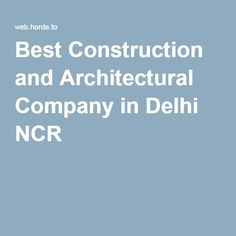 Best Construction and Architectural Company in Delhi NCR