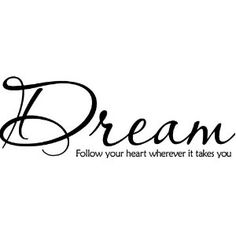 Dream follow your heart wherever it takes you vinyl lettering wall sayings art