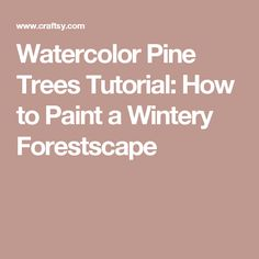 Watercolor Pine Trees Tutorial: How to Paint a Wintery Forestscape