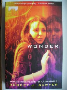 "The novel ""WWW: Wonder"" was published for the first time in 2011. It's the third volume of the WWW trilogy and is the sequel to ""WWW: Watch"". Image of the cover of a British edition. Click to read a review of this novel!"