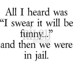 Ahahaa. No Jail. But, this sounds familiar.
