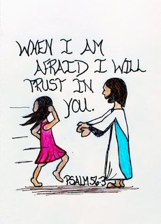 """""""When I am afraid I will trust in you."""" Psalm 56:3 (Scripture doodle of encouragement)"""