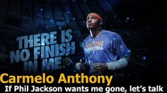 Carmelo Anthony : If Phil Jackson wants me gone, let's talk