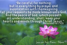 """""""Be careful for nothing; but in every thing by prayer and supplication with thanksgiving let your requests be made known unto God. And the peace of God, which passeth all understanding, shall keep your hearts and minds through Christ Jesus."""" Philippians 4:6-7 KJV  Grace and peace in Christ!"""