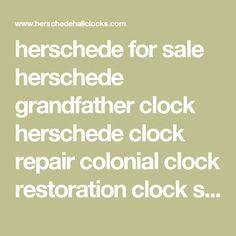herschede for sale herschede grandfather clock herschede clock repair colonial clock restoration clock shop