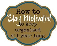 Organizing Made Fun: Organized Resolutions: staying motivated to organize