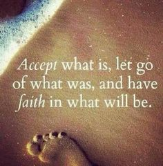 Accept what is, knowing blessings are on their way.