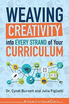 Weaving Creativity into Every Strand of Your Curriculum (Developing Creativity) by Dr. Cyndi Burnett http://www.amazon.com/dp/B00YYJSVFE/ref=cm_sw_r_pi_dp_B5hGvb0P191AS