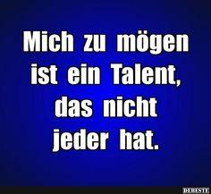 Mich zu mögen ist ein Talent.. | Lustige Bilder, Sprüche, Witze, echt lustig
