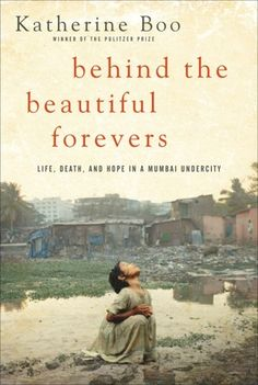 'Behind the Beautiful Forevers,' by Katherine Boo, picked by Susan H. in Administration. Click the image to be taken to our Library Catalog!