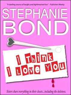 I Think I Love You by Stephanie Bond