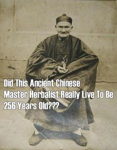 I've seen this man posted as having lived 256 years. I was always doubtful but could find no research on the subject--until now. I don't know if I believe the whole thing but there do seem to be some elements that suggest he did live a very long life.Did This Ancient Chinese MASTER HERBALIST Really Live To Be 256 Years Old? Which herbs did he use?