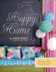 Happy Home: Twenty-One Sewing and Craft Projects to Pretty Up Your Home by Jennifer Paganelli,http://www.amazon.com/dp/0811874451/ref=cm_sw_r_pi_dp_lzxYsb0XNNR4FK7V