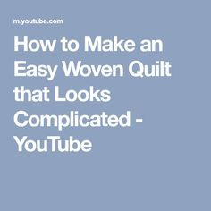 How to Make an Easy Woven Quilt that Looks Complicated - YouTube