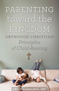 Parenting Toward the Kingdom: Orthodox Christian Principl... https://www.amazon.com/dp/1944967028/ref=cm_sw_r_pi_dp_x_ujihyb61SPBF9