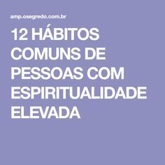 12 HÁBITOS COMUNS DE PESSOAS COM ESPIRITUALIDADE ELEVADA