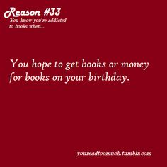 You hope to get books or money for books on your birthday.the latter is usually best! Got Books, I Love Books, Books To Read, Reading Quotes, Book Quotes, Book Sayings, Will Herondale, I Love Reading, My Escape