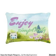Enjoy the Simple Things in Life Accent Pillow