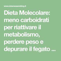 Dieta Molecolare: meno carboidrati per riattivare il metabolismo, perdere peso e depurare il fegato - Io Benessere Blog