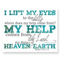Christian Scripture art. Encouraging art. Christian gift. Art Print. I lift my eyes to the hills - where does my help come from? My help comes from the Lord, the Maker of heaven and earth. Psalm 121:1-2