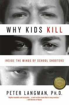 "#254. ""Why Kids Kill: Inside The Minds Of School Shooters""  ***  Peter Langman  (2009)"