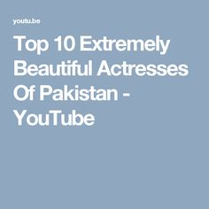 Top 10 Extremely Beautiful Actresses Of Pakistan - YouTube