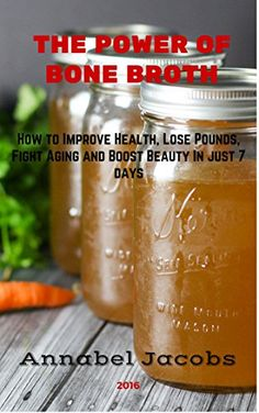 The Power of Bone Broth: How to Improve Health, Lose Pounds, Fight Aging and Boost Beauty In just 7 days by Annabel Jacobs http://www.amazon.com/dp/B019OYEVNE/ref=cm_sw_r_pi_dp_EhNcxb0Z3R09B