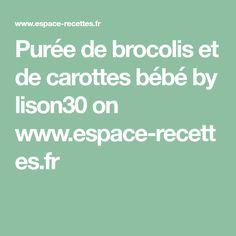Purée de brocolis et de carottes bébé by lison30 on www.espace-recettes.fr