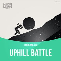 """Uphill battle"" is something very difficult to do. Example: Looking for a job when you're in your 60's is an uphill battle these days. Most companies want youth, not experience. #idiom #idioms #slang #saying #sayings #phrase #phrases #expression #expressions #english #englishlanguage #learnenglish #studyenglish #language #vocabulary #dictionary #grammar #efl #esl #tesl #tefl #toefl #ielts #toeic"