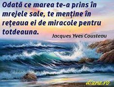 Odată ce marea te-a prins în mrejele sale, te menţine în reţeaua ei de miracole pentru totdeauna. Jacques Yves Cousteau Jacques Yves Cousteau, Jimi Hendrix, Waves, Vise, Album, Mai, Blog, Astrology, Blogging