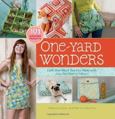One-Yard Wonders: 101 Sewing Fabric Projects; Look How Much You Can Make with Just One Yard of Fabric! by Rebecca Yaker, http://www.amazon.com/dp/1603424490/ref=cm_sw_r_pi_dp_KOGQpb0B7MPHR