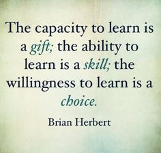 Learning is precious and up to you...don't waste it!
