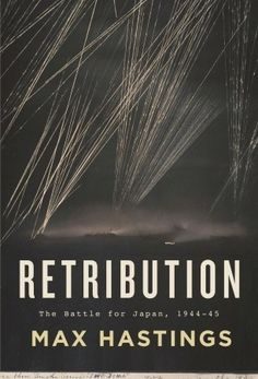 Retribution: The Battle for Japan, 1944-45 by Max Hastings