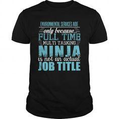 ENVIRONMENTAL SERVICES AIDE Ninja T-shirt #shirt #Tshirt. BEST BUY  => https://www.sunfrog.com/LifeStyle/ENVIRONMENTAL-SERVICES-AIDE-Ninja-T-shirt-Black-Guys.html?60505