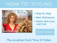 How To Styling video with Jonathan Torch. I like how her hair ends up, but I could never, ever touch my hair as much as he does hers or I would have a HUGE frizz-ball on my head. Tip: NEVER use a towel on your curly hair. Use an old cotton tee shirt. I use a long-sleeved one for plopping and scrunching. I try not to use my hands at all, or a brush to my hair.