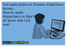 God+made+police+so+firemen+would+have+heroes.... then+he+made+ dispatchers+so+they'd all+know+who+God+ was!