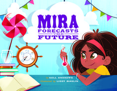 Mira Forecasts the Future by Kell Andrews; Illustrated by Lissy Marlin