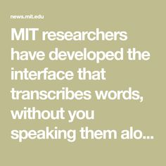 MIT researchers have developed the interface that transcribes words, without you speaking them aloud.