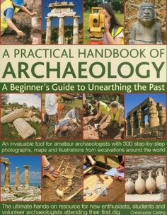 A Practical Handbook of Archaeology: A beginner's guide to unearthing the past: an invaluable tool for amateur archaeologists with 300 step-by-step ... from excavations around the world by Christopher Catling. Save 25 Off!. $13.49. Publisher: Anness (October 16, 2011). Publication: October 16, 2011. Author: Christopher Catling